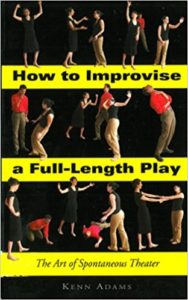 How to Improvise a Full-Length Play: The Art of Spontaneous Theatre